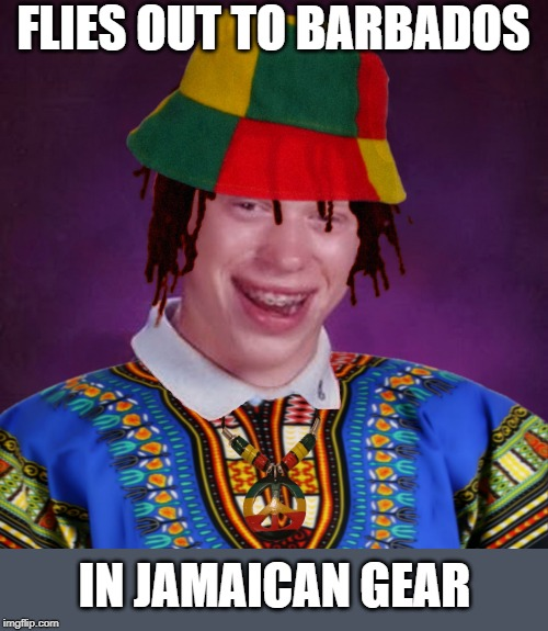 Bad Luck Brian Jamaican | FLIES OUT TO BARBADOS IN JAMAICAN GEAR | image tagged in bad luck brian jamaican | made w/ Imgflip meme maker