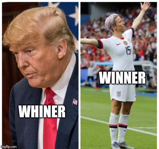 Tired of winning yet? | WHINER WINNER | image tagged in losers and winners,megan rapinoe,uswnt,soccer | made w/ Imgflip meme maker