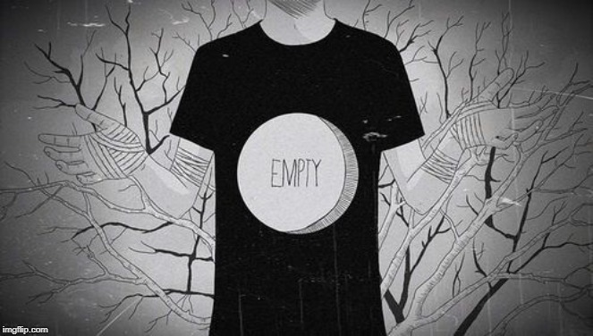 """Empty"" is never filled with anything other than more emptiness. 
