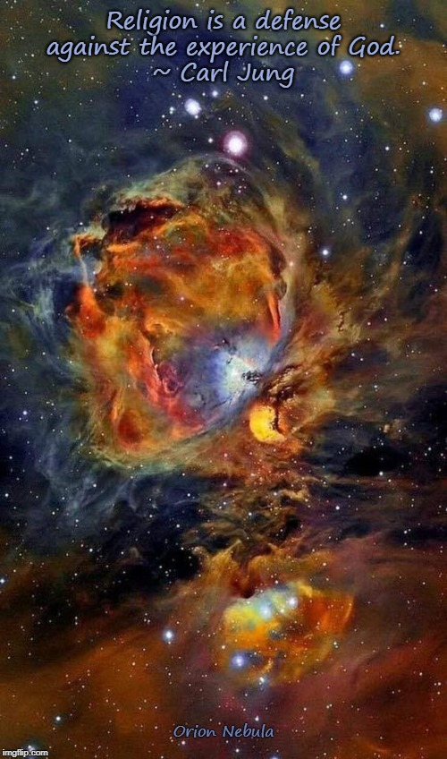 Religion is a defense | Religion is a defense against the experience of God. ~ Carl Jung Orion Nebula | image tagged in spirituality,awareness,psychology | made w/ Imgflip meme maker