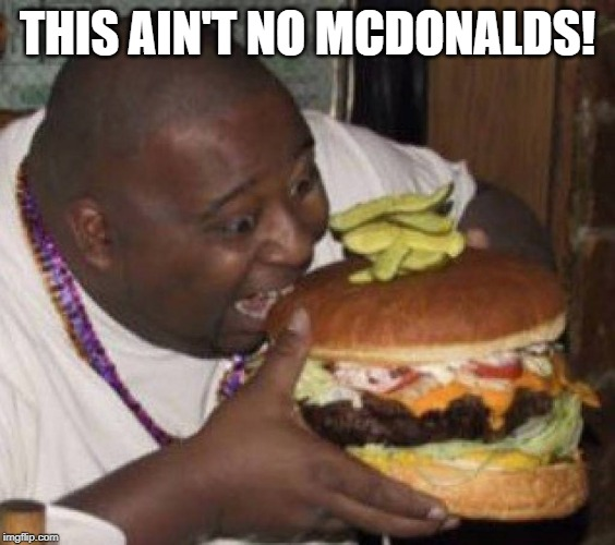 Giant Burger | THIS AIN'T NO MCDONALDS! | image tagged in giant burger | made w/ Imgflip meme maker