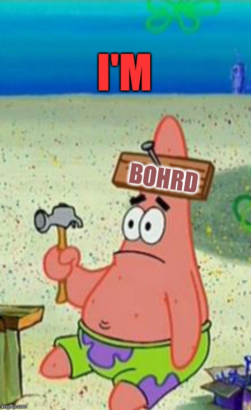 I'M BOHRD | made w/ Imgflip meme maker