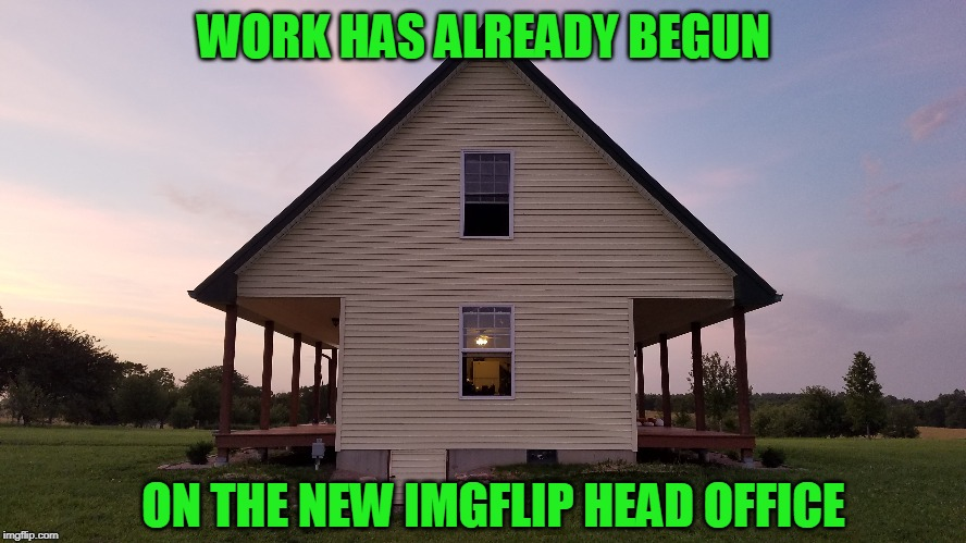 The Office | WORK HAS ALREADY BEGUN ON THE NEW IMGFLIP HEAD OFFICE | image tagged in office,imgflip | made w/ Imgflip meme maker