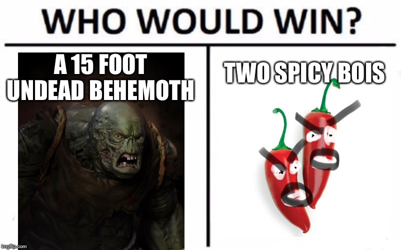 Who Would Win? Meme | A 15 FOOT UNDEAD BEHEMOTH TWO SPICY BOIS | image tagged in memes,who would win,zombie,plant,plants vs zombies | made w/ Imgflip meme maker