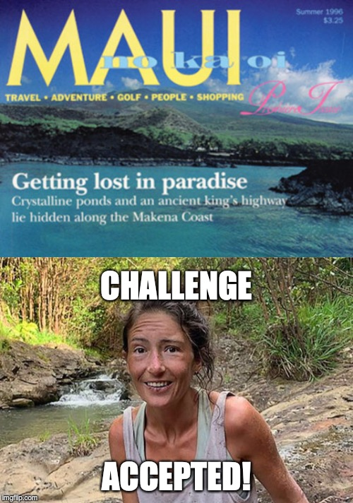 Hold my beer... | CHALLENGE ACCEPTED! | image tagged in amanda eller,lost in maui | made w/ Imgflip meme maker