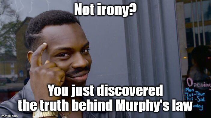 Roll Safe Think About It Meme | Not irony? You just discovered the truth behind Murphy's law | image tagged in memes,roll safe think about it | made w/ Imgflip meme maker