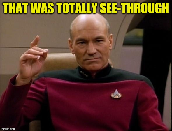 Picard Make it so | THAT WAS TOTALLY SEE-THROUGH | image tagged in picard make it so | made w/ Imgflip meme maker