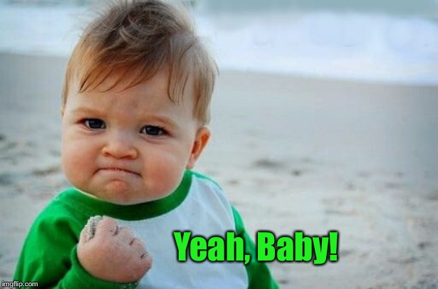 Yes Baby | Yeah, Baby! | image tagged in yes baby | made w/ Imgflip meme maker