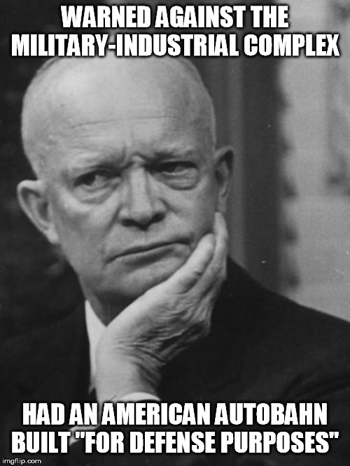 From Eisenhowers Military Industrial >> The Dwight D Eisenhower National Boondoggle Imgflip