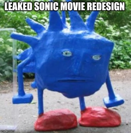 so realistic! |  LEAKED SONIC MOVIE REDESIGN | image tagged in kill it with fire,memes,sonic the hedgehog,sonic movie,dank memes,movies | made w/ Imgflip meme maker