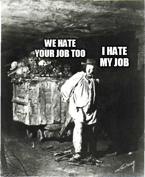 bones |  WE HATE YOUR JOB TOO; I HATE MY JOB | image tagged in bones | made w/ Imgflip meme maker
