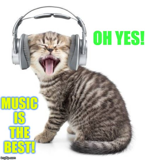 OH YES! MUSIC IS THE BEST! | made w/ Imgflip meme maker