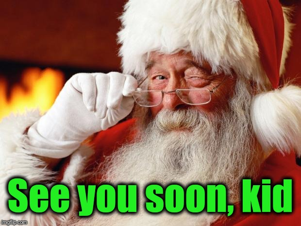 santa | See you soon, kid | image tagged in santa | made w/ Imgflip meme maker