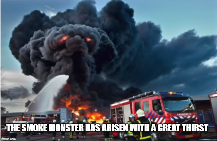 my flamin' throat's dry | THE SMOKE MONSTER HAS ARISEN WITH A GREAT THIRST | image tagged in smoke monster,thirst | made w/ Imgflip meme maker