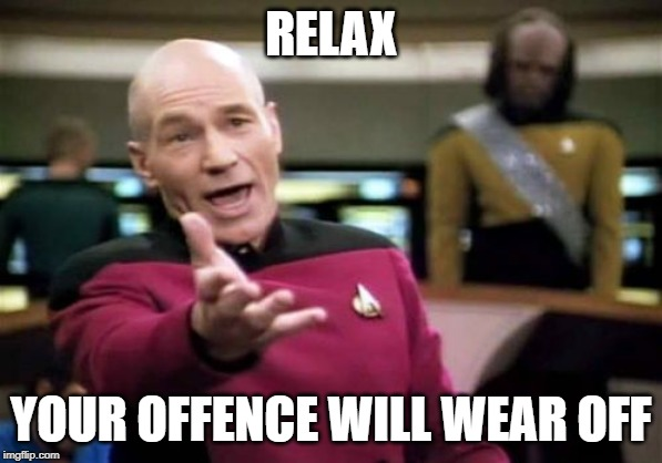 Set to Stun | RELAX YOUR OFFENCE WILL WEAR OFF | image tagged in memes,picard wtf | made w/ Imgflip meme maker