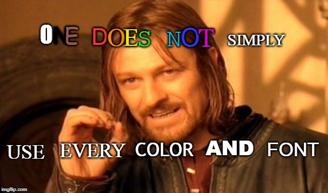 One Does Not Simply | O N E D O E S N O T SIMPLY USE EVERY COLOR AND FONT | image tagged in memes,one does not simply,fonts,colors,fun,this is a tag | made w/ Imgflip meme maker