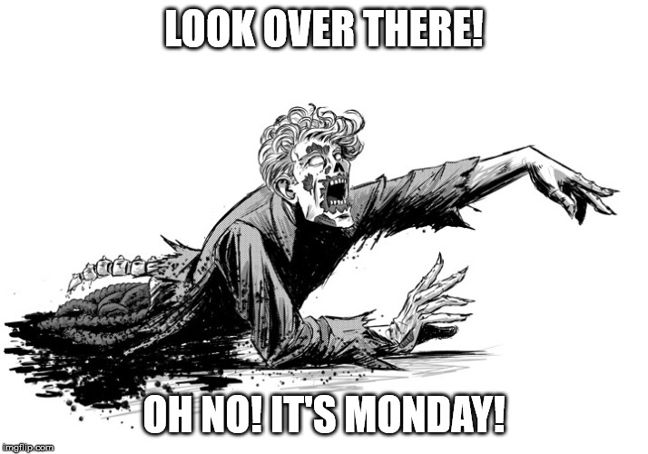 LOOK OVER THERE! OH NO! IT'S MONDAY! | image tagged in zombie,mondays,funny | made w/ Imgflip meme maker