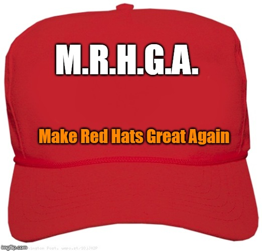 Hats need love, too |  M.R.H.G.A. Make Red Hats Great Again | image tagged in hat | made w/ Imgflip meme maker