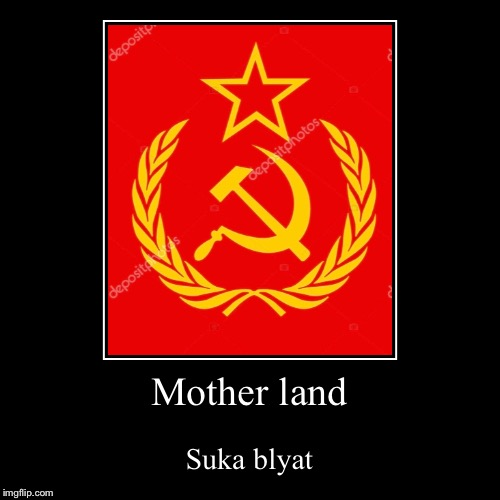 Mother land | Suka blyat | image tagged in funny,demotivationals | made w/ Imgflip demotivational maker