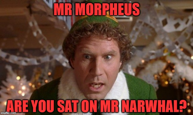 MR MORPHEUS ARE YOU SAT ON MR NARWHAL? | made w/ Imgflip meme maker