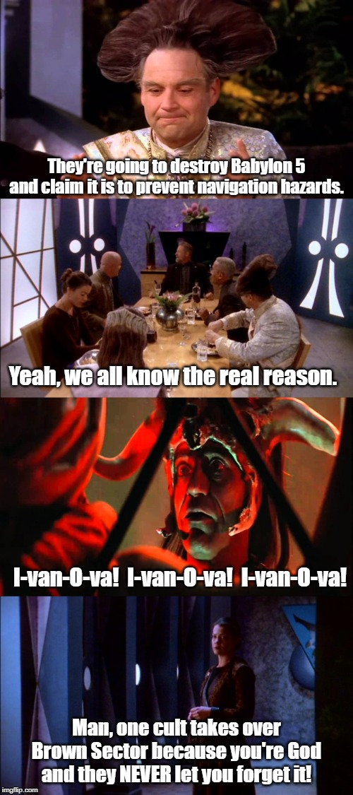 The real reason B5 had to be destroyed | They're going to destroy Babylon 5 and claim it is to prevent navigation hazards. Man, one cult takes over Brown Sector because you're God a | image tagged in babylon 5,indiana jones | made w/ Imgflip meme maker