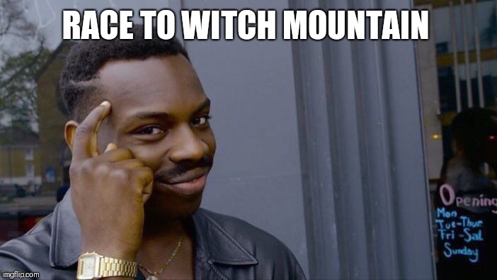 RACE TO WITCH MOUNTAIN | image tagged in memes,roll safe think about it | made w/ Imgflip meme maker