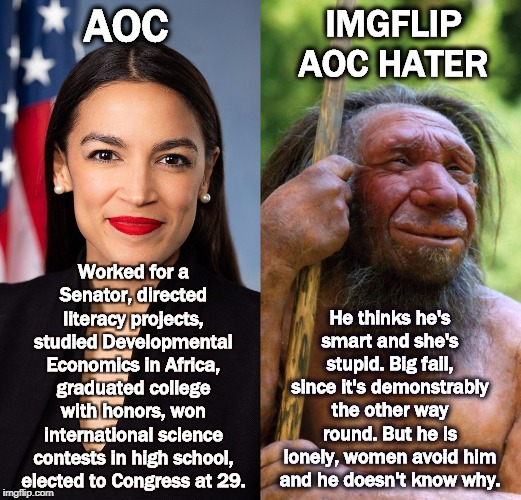 AOC He thinks he's smart and she's stupid. Big fail, since it's demonstrably the other way round. But he is lonely, women avoid him and he d | image tagged in aoc,hater,senator,college,science | made w/ Imgflip meme maker