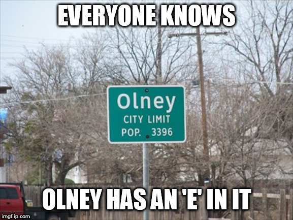 EVERYONE KNOWS OLNEY HAS AN 'E' IN IT | made w/ Imgflip meme maker