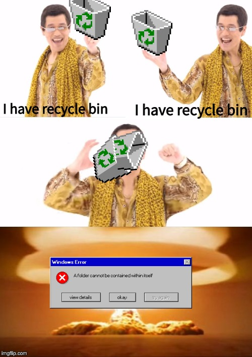 PPAP windows edition | I have recycle bin I have recycle bin | image tagged in memes,ppap,windows 95,dank memes,recycle bin,microsoft | made w/ Imgflip meme maker