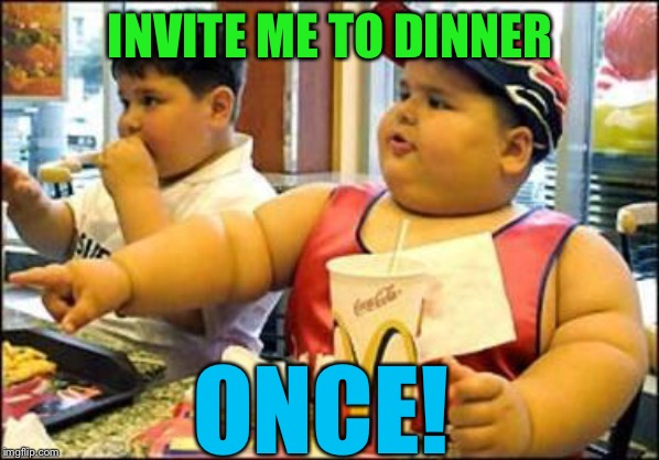 food! | INVITE ME TO DINNER ONCE! | image tagged in food | made w/ Imgflip meme maker