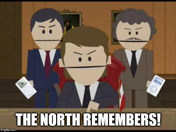 Canada Day Eh! | THE NORTH REMEMBERS! | image tagged in funny memes,canada day,game of thrones,south park | made w/ Imgflip meme maker