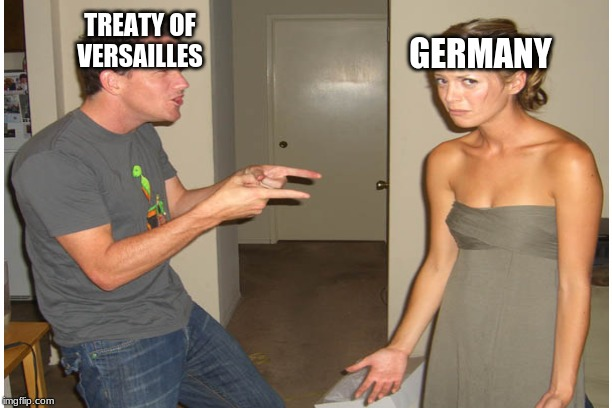 TREATY OF VERSAILLES GERMANY | image tagged in germany,ww2,ww1,wwii,wwi | made w/ Imgflip meme maker