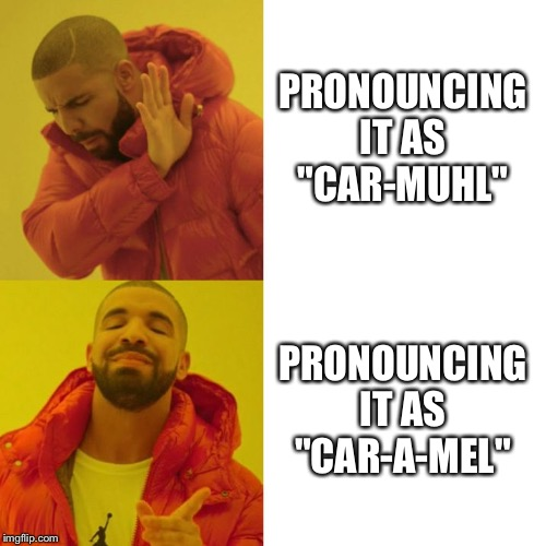 "Is it Car-muhl or Car-a-mel? | PRONOUNCING IT AS ""CAR-MUHL"" PRONOUNCING IT AS ""CAR-A-MEL"" 