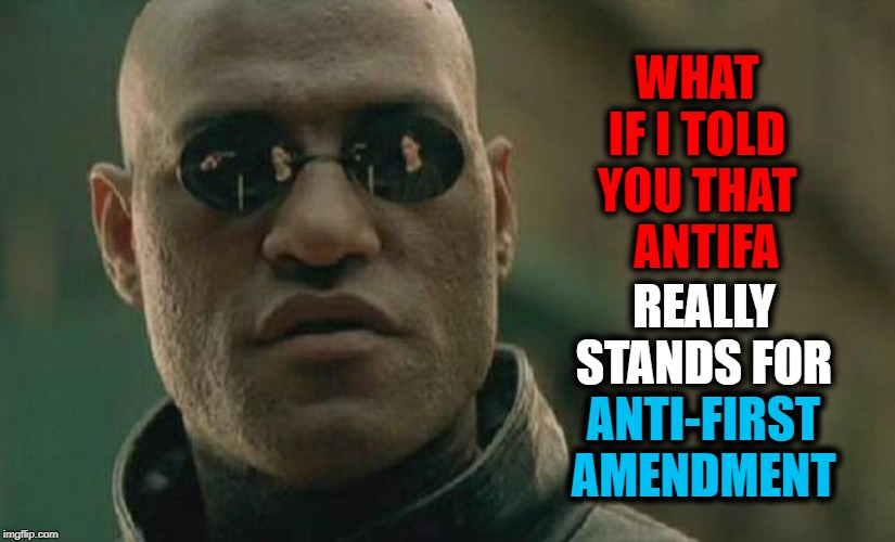 Who Would Like to See ANTIFA Listed as a Terrorist Organization? | WHAT IF I TOLD YOU THAT   ANTIFA REALLY STANDS FOR ANTI-FIRST AMENDMENT ANTI-FIRST AMENDMENT | image tagged in vince vance,first amendment,free speech,hate speech,terrorists,home grown | made w/ Imgflip meme maker