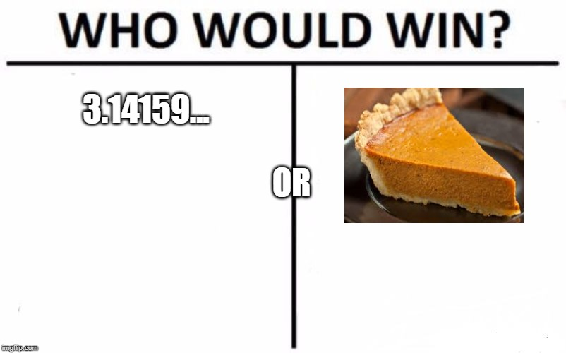 Who Would Win? Meme | 3.14159... OR | image tagged in memes,who would win | made w/ Imgflip meme maker