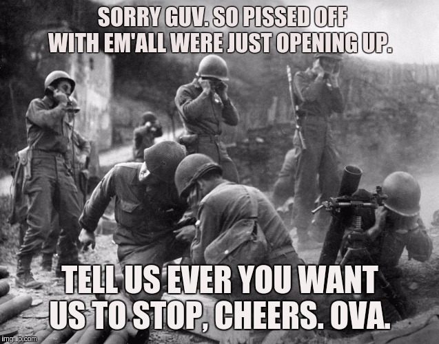 #WWG1WGA | SORRY GUV. SO PISSED OFF WITH EM'ALL WERE JUST OPENING UP. TELL US EVER YOU WANT US TO STOP, CHEERS. OVA. | image tagged in the great awakening,jfk,potus,storm,god,jesus | made w/ Imgflip meme maker