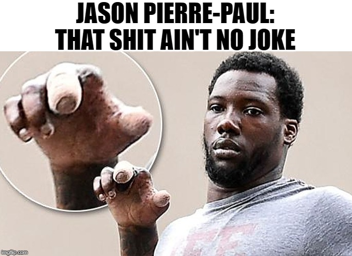 Finger This | JASON PIERRE-PAUL: THAT SHIT AIN'T NO JOKE | image tagged in finger this | made w/ Imgflip meme maker