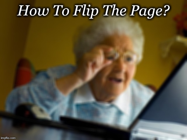Grandma Finds The Internet Meme | How To Flip The Page? | image tagged in memes,grandma finds the internet | made w/ Imgflip meme maker