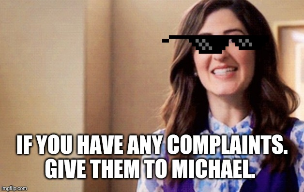 Janet | IF YOU HAVE ANY COMPLAINTS. GIVE THEM TO MICHAEL. | image tagged in janet | made w/ Imgflip meme maker