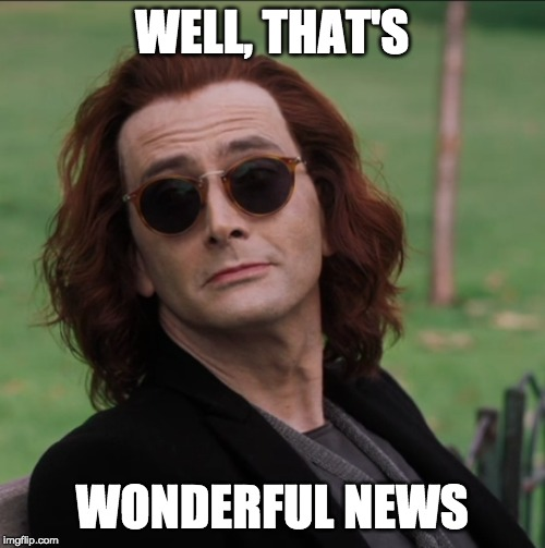 WELL, THAT'S WONDERFUL NEWS | image tagged in crowley good omens | made w/ Imgflip meme maker