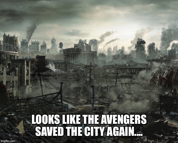 The Avengers | LOOKS LIKE THE AVENGERS SAVED THE CITY AGAIN.... | image tagged in city,destruction,the avengers | made w/ Imgflip meme maker