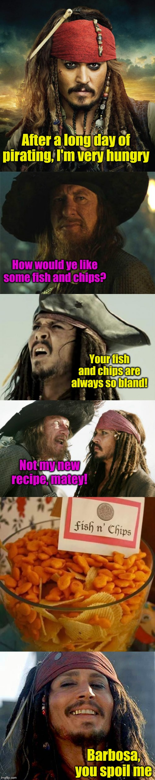 Secret Pirate Recipe: Potato Chips Week, a MemefordandSons Event (June 30 - July 7) | After a long day of pirating, I'm very hungry Barbosa, you spoil me How would ye like some fish and chips? Your fish and chips are always so | image tagged in memes,barbosa and sparrow,confused dafuq jack sparrow what,captain jack sparrow hi-res,pirates of the caribbean barbosa,potato c | made w/ Imgflip meme maker