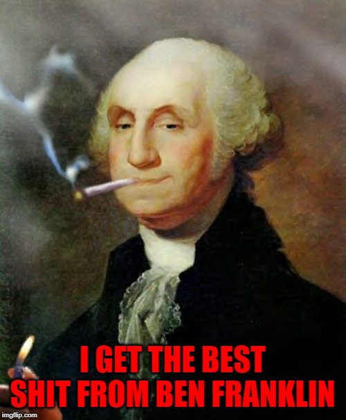 I GET THE BEST SHIT FROM BEN FRANKLIN | made w/ Imgflip meme maker
