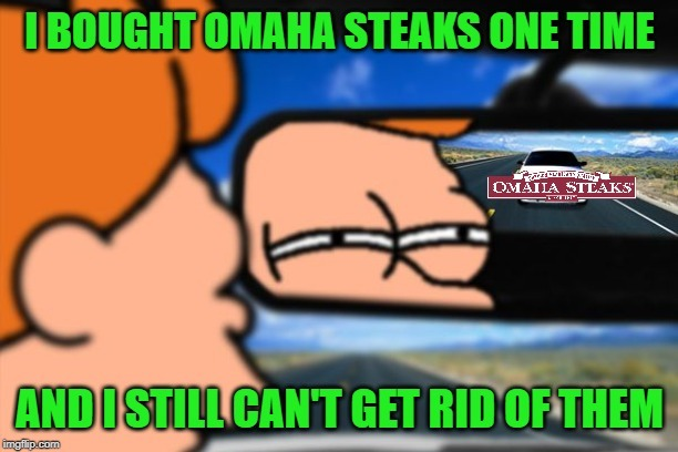 They do got some good stuff tho'. | image tagged in fry not sure car version,memes,omaha steaks,funny,can't shake them,futurama | made w/ Imgflip meme maker