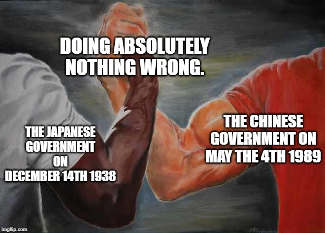Arm wrestling meme template | THE JAPANESE GOVERNMENT ON DECEMBER 14TH 1938 THE CHINESE GOVERNMENT ON MAY THE 4TH 1989 DOING ABSOLUTELY NOTHING WRONG. | image tagged in arm wrestling meme template | made w/ Imgflip meme maker