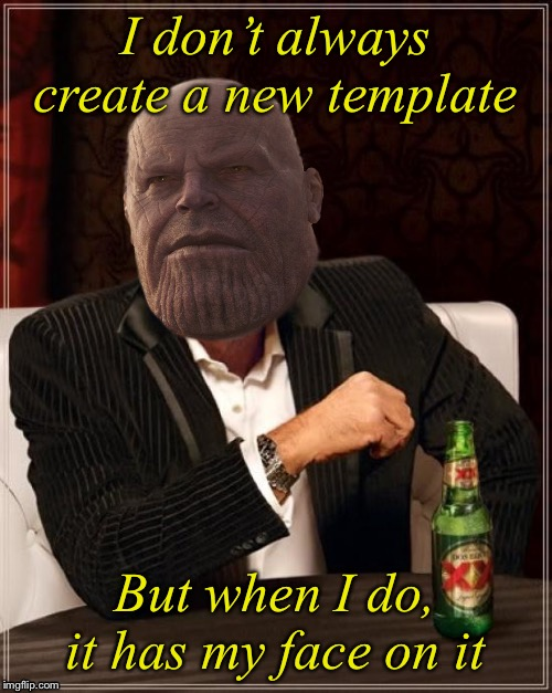 Most interesting Titan in the Universe | I don't always create a new template But when I do, it has my face on it | image tagged in most interesting titan in the universe,custom template,new template,thanos smile | made w/ Imgflip meme maker