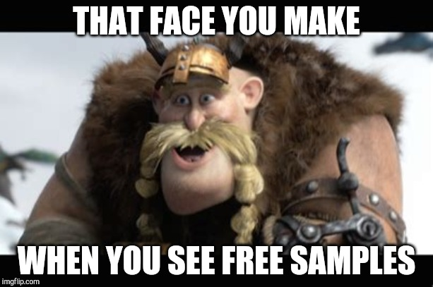 THAT FACE YOU MAKE WHEN YOU SEE FREE SAMPLES | image tagged in face | made w/ Imgflip meme maker
