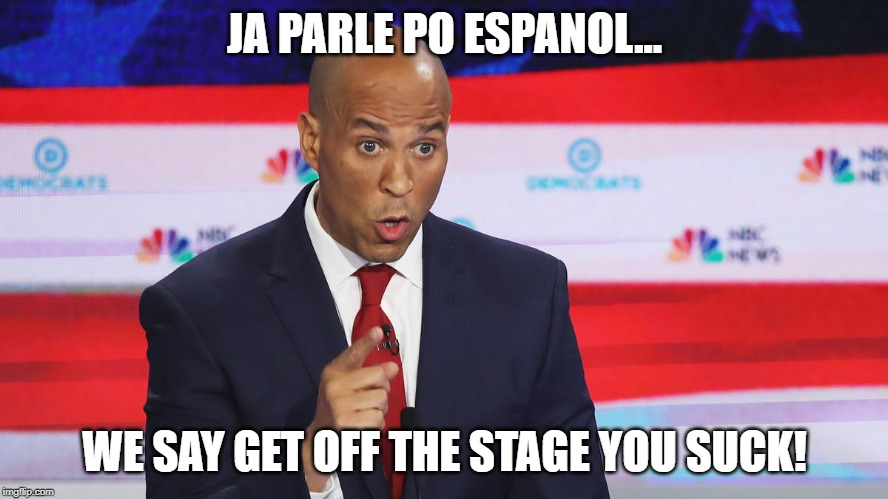 Corey Booker Spanish | JA PARLE PO ESPANOL... WE SAY GET OFF THE STAGE YOU SUCK! | image tagged in corey booker,get off the stage,memes,political meme,democratic party | made w/ Imgflip meme maker