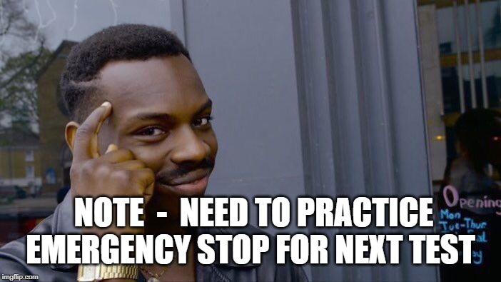 Roll Safe Think About It Meme | NOTE  -  NEED TO PRACTICE EMERGENCY STOP FOR NEXT TEST | image tagged in memes,roll safe think about it | made w/ Imgflip meme maker