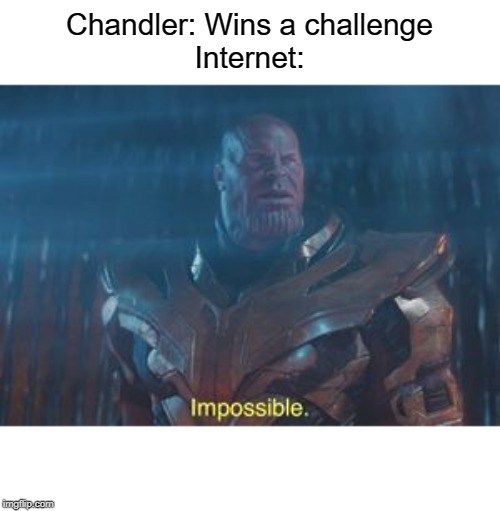 Thanos Impossible |  Chandler: Wins a challenge Internet: | image tagged in thanos impossible,chandler,mrbeast,thanos,mr beast,mrbeast6000 | made w/ Imgflip meme maker